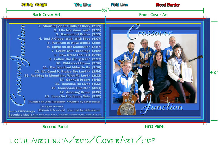 The Front cover pictures the band and is simply titled with the name CROSSOVER JUNCTION. The back cover panel lists the songs: this is a listing of the cd content, which include the credits and the songs which are 1.Shouting on the Hills of Glory (2:31), 2.I Do Not Know You* (3:15), 3.Garment of Praise (3:13), 4.Just A Closer Walk With Thee  (4:07), 5. Farewell to Nova Scotia (2:56), 6.Eagle on the Mountain* (2:57), 7.Count Your Blessings (4:09), 8.How Great Thou Art (5:20), 9.Follow The Glory Trail* (2:27), 10. Wildwood Flower (2:16), 11. Five Hundred Miles To Go (3:16), 12.It's Good To Praise The Lord** (2:54), 13.Walking In Mountains With My Lord*  (2:12), 14. Sonny's Dream (4:48), 15.Because He Lives  (4:33), 16.Lonesome Like Me*  (3:14), 17.Amazing Grace  (3:26), 18.Keep On The Sunny Side (3:39), as well as credits for the bands two songwriters, **Kathy Kirker and *Lynn Russwurm, All Rights Reserved, Made in Canada, Cover Art by lothlaurien.ca, Send for FREE Catalogue to ROSEDALE MUSIC, 1111 Davis Drive, Unit 1, Suite 247, Newmarket, ON, Canada L3V 9E5