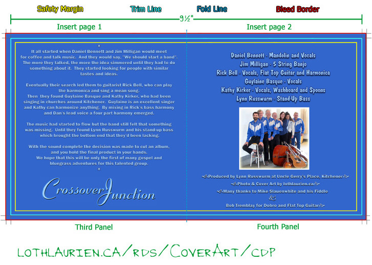 The first page has the Band's Bioography which says It all started when Daniel Bennett and Jim Milligan would meet for coffee and talk music.  And they would say, We should start a band.  The more they talked, the more the idea simmered until they had to do something about it.  They started looking for people with similar tastes and ideas.  Eventually their search led them to guitarist Rick Bell, who can play the harmonica and sing a mean song.  Then  they found Guylaine Basque and Kathy Kirker, who had been singing in churches around Kitchener.  Guylaine is an excellent singer and Kathy can harmonize anything.  By mixing in Rick's bass harmony and Dan's lead voice a four part harmony emerged. The music had started to flow but the band still felt that something was missing.  Until they found Lynn Russwurm and his stand-up bass which brought the bottom end that they'd been lacking.  With the sound complete the decision was made to cut an album, and you hold the final product in your hands.  We hope that this will be only the first of many gospel and bluegrass adventures for this talented group.  The second interior page includes another photograph of Crossover Junction adorns the Credits as follow for the band: Daniel Bennett - Mandolin and Vocals, Jim Milligan - 5 String Banjo, Rick Bell - Vocals, Flat Top Guitar and Harmonica, Guylaine Basque - Vocals, Kathy Kirker - Vocals, Washboard and Spoons, Lynn Russwurm - Stand-Up Bass.  Produced by Lynn Russwurm at Uncle Gerry's Place, Kitchener.  Photo & Cover Art by lothlaurien.ca.  Many thanks to Mike Slauenwhite and his Fiddle and Bob Tremblay for Dobro and Flat Top Guitar