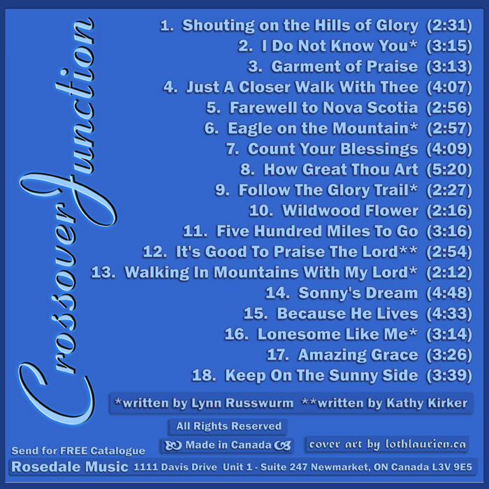 Along with credits, this is a listing of the CD content, which include the credits and the songs which are 1.Shouting on the Hills of Glory (2:31), 2.I Do Not Know You* (3:15), 3.Garment of Praise (3:13), 4.Just A Closer Walk With Thee  (4:07), 5. Farewell to Nova Scotia (2:56), 6.Eagle on the Mountain* (2:57), 7.Count Your Blessings (4:09), 8.How Great Thou Art (5:20), 9.Follow The Glory Trail* (2:27), 10. Wildwood Flower (2:16), 11. Five Hundred Miles To Go (3:16), 12.It's Good To Praise The Lord** (2:54), 13.Walking In Mountains With My Lord*  (2:12), 14. Sonny's Dream (4:48), 15.Because He Lives  (4:33), 16.Lonesome Like Me*  (3:14), 17.Amazing Grace  (3:26), 18.Keep On The Sunny Side (3:39)